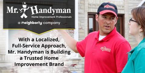 With localized, Full-Service Approach, Mr. Handyman is Building a Trusted Home Improvement Brand